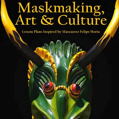 Maskmaking, Art and Culture: Lesson Plans Inspired by Felipe